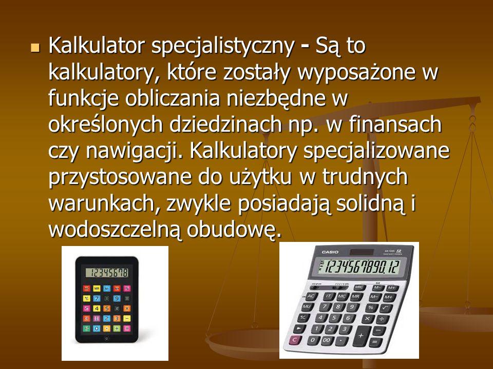 Kalkulator specjalistyczny - Są to kalkulatory, które zostały wyposażone w funkcje obliczania niezbędne w określonych dziedzinach np. w finansach czy