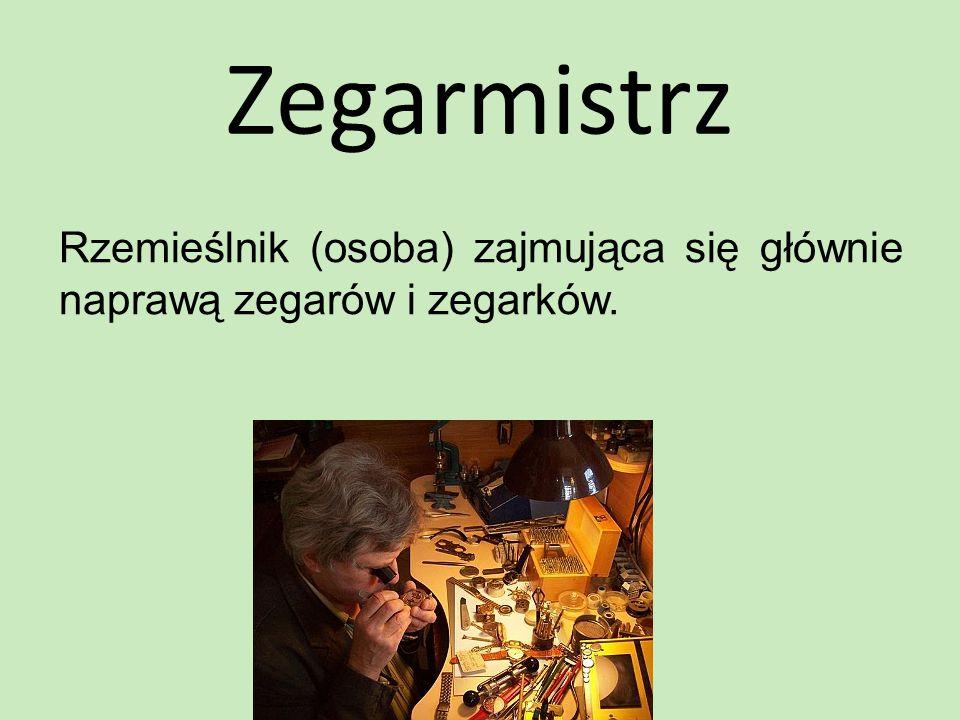 Zegarmistrz Rzemieślnik (osoba) zajmująca się głównie naprawą zegarów i zegarków.