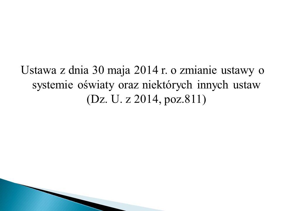 Ustawa z dnia 30 maja 2014 r. o zmianie ustawy o systemie oświaty oraz niektórych innych ustaw (Dz. U. z 2014, poz.811)