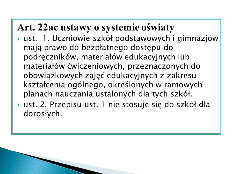 Art. 22ac ustawy o systemie oświaty  ust. 1. Uczniowie szkół podstawowych i gimnazjów mają prawo do bezpłatnego dostępu do podręczników, materiałów e