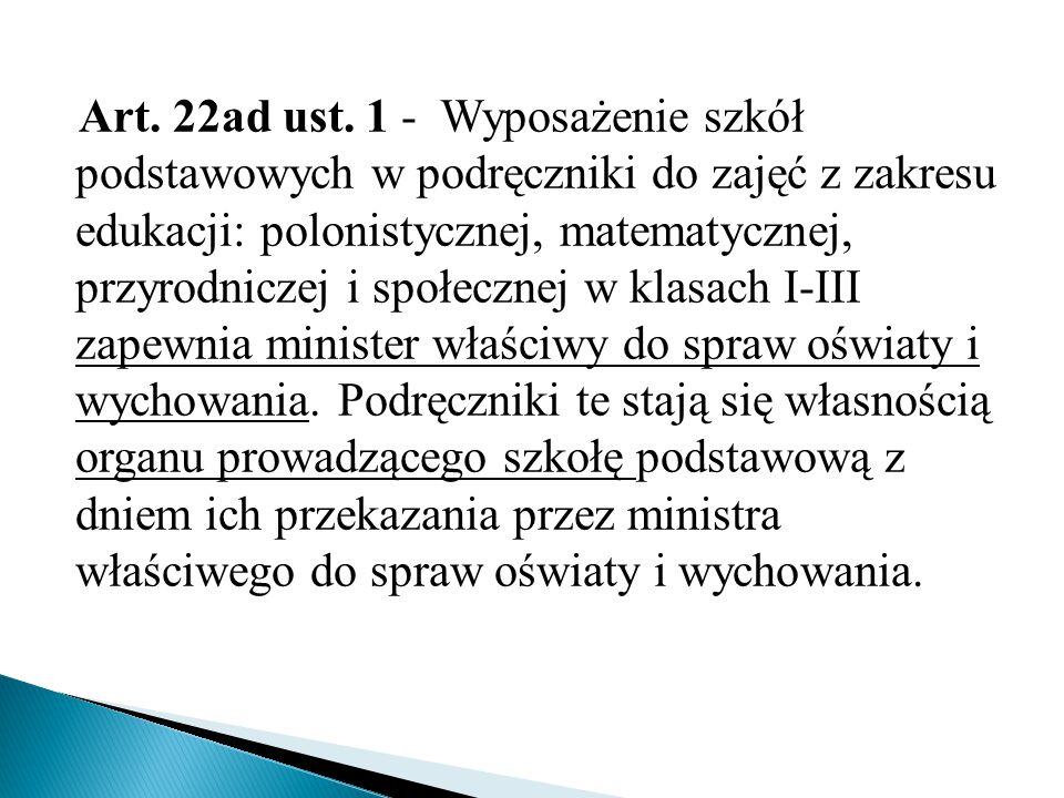 Art. 22ad ust. 1 - Wyposażenie szkół podstawowych w podręczniki do zajęć z zakresu edukacji: polonistycznej, matematycznej, przyrodniczej i społecznej