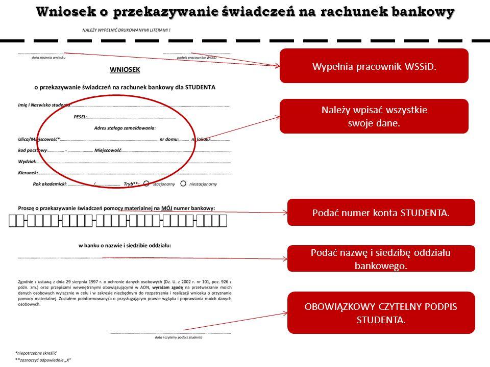 Wniosek o przekazywanie świadczeń na rachunek bankowy Należy wpisać wszystkie swoje dane. Podać numer konta STUDENTA. OBOWIĄZKOWY CZYTELNY PODPIS STUD