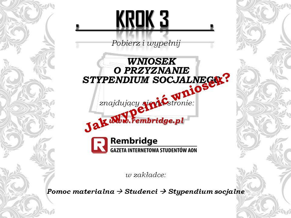 Pobierz i wypełnij WNIOSEK O PRZYZNANIE STYPENDIUM SOCJALNEGO znajdujący się na stronie:www.rembridge.pl w zakładce: Pomoc materialna  Studenci  Sty