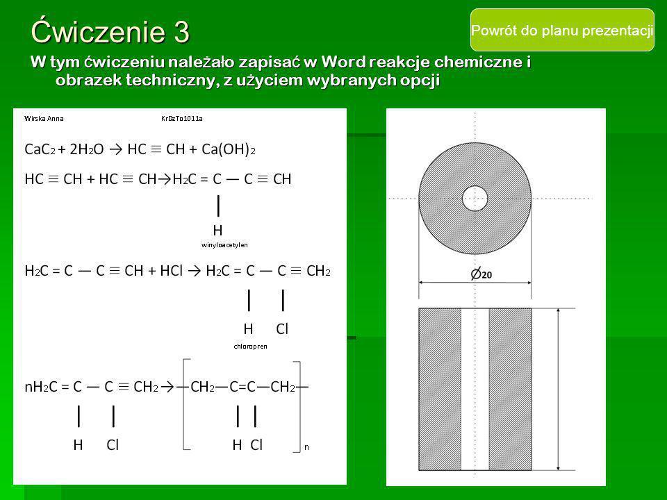 Ćwiczenie 3 W tym ć wiczeniu nale ż a ł o zapisa ć w Word reakcje chemiczne i obrazek techniczny, z u ż yciem wybranych opcji Powrót do planu prezenta