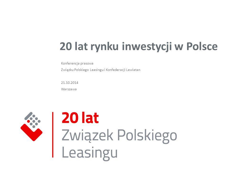 20 lat rynku inwestycji w Polsce Konferencja prasowa Związku Polskiego Leasingu i Konfederacji Lewiatan 21.10.2014 Warszawa