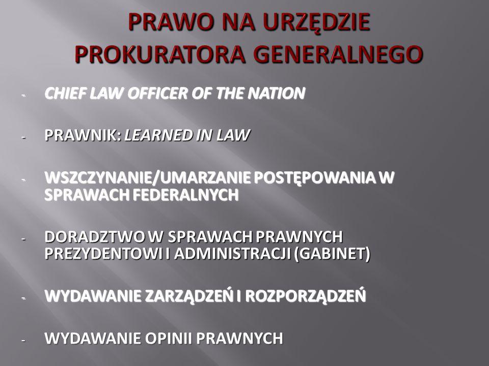 - CHIEF LAW OFFICER OF THE NATION - PRAWNIK: LEARNED IN LAW - WSZCZYNANIE/UMARZANIE POSTĘPOWANIA W SPRAWACH FEDERALNYCH - DORADZTWO W SPRAWACH PRAWNYC