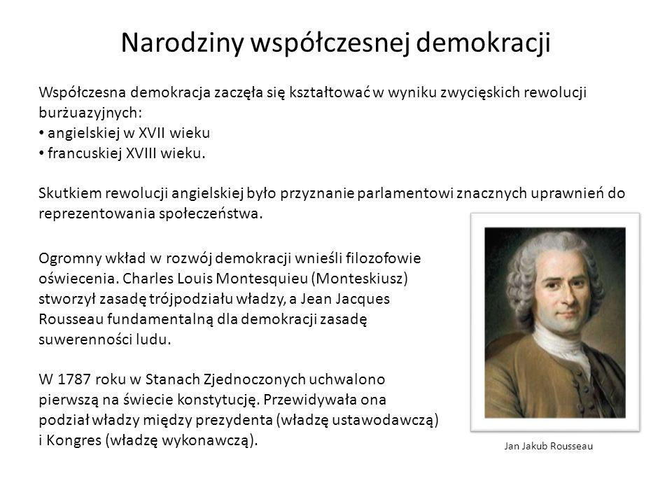 Narodziny współczesnej demokracji Współczesna demokracja zaczęła się kształtować w wyniku zwycięskich rewolucji burżuazyjnych: angielskiej w XVII wiek