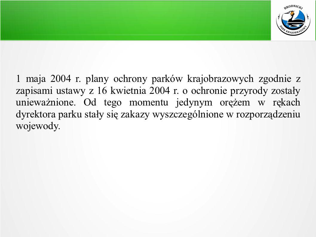 1 maja 2004 r. plany ochrony parków krajobrazowych zgodnie z zapisami ustawy z 16 kwietnia 2004 r.