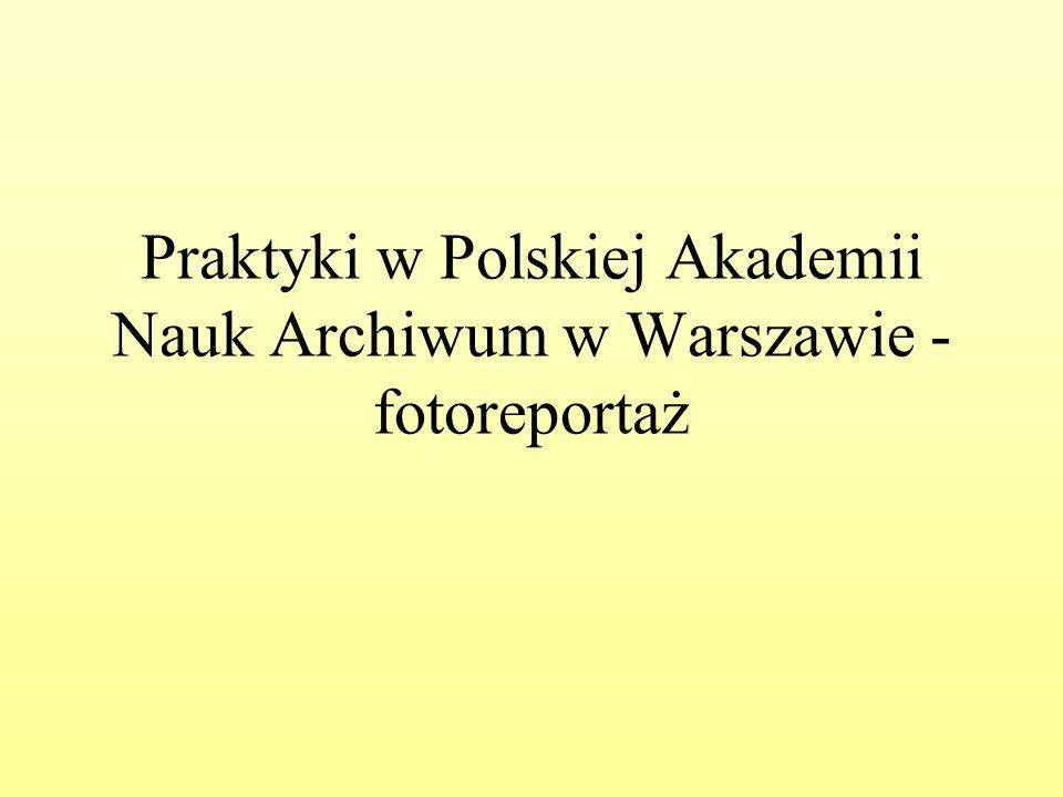 Praktyki w Polskiej Akademii Nauk Archiwum w Warszawie - fotoreportaż
