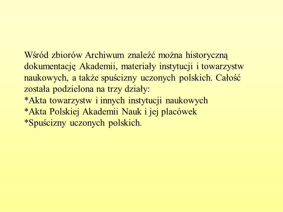 Wśród zbiorów Archiwum znaleźć można historyczną dokumentację Akademii, materiały instytucji i towarzystw naukowych, a także spuścizny uczonych polskich.