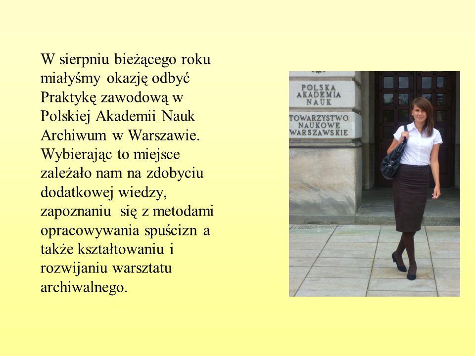W sierpniu bieżącego roku miałyśmy okazję odbyć Praktykę zawodową w Polskiej Akademii Nauk Archiwum w Warszawie.