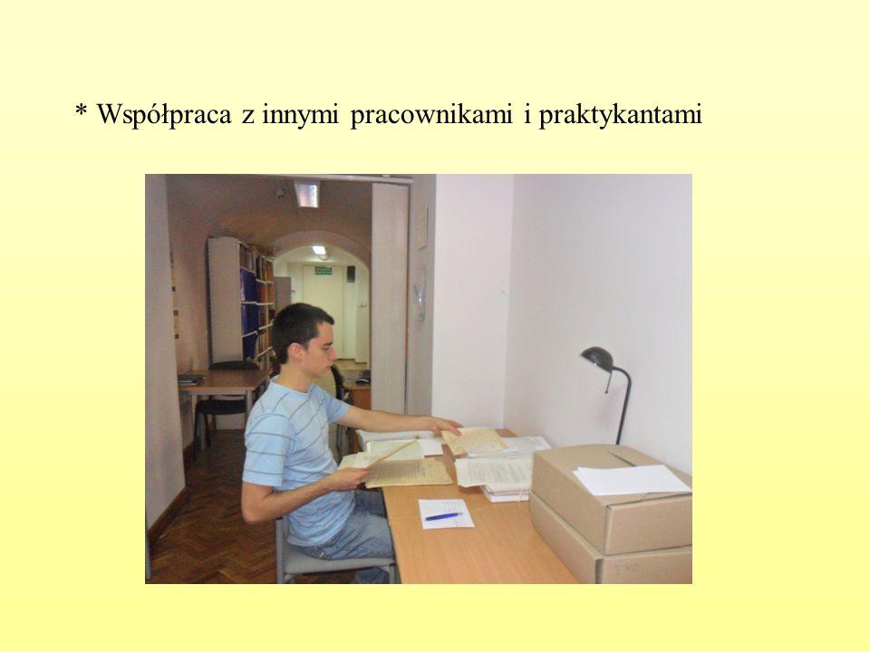* Współpraca z innymi pracownikami i praktykantami