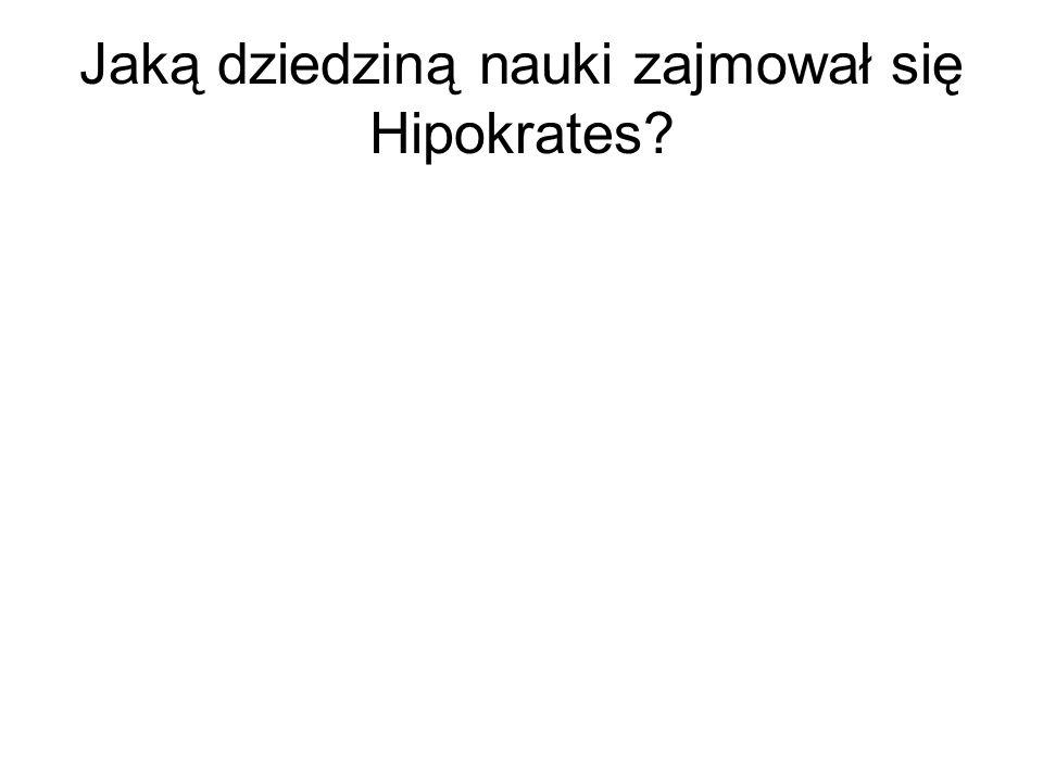 Jaką dziedziną nauki zajmował się Hipokrates?