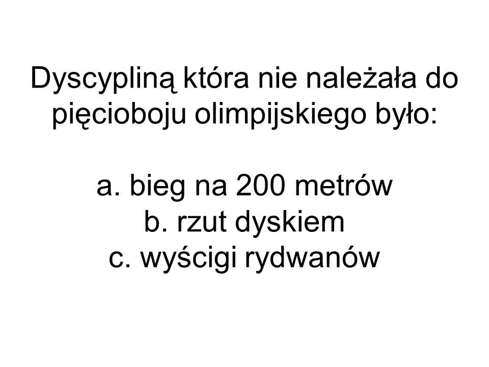 Dyscypliną która nie należała do pięcioboju olimpijskiego było: a. bieg na 200 metrów b. rzut dyskiem c. wyścigi rydwanów