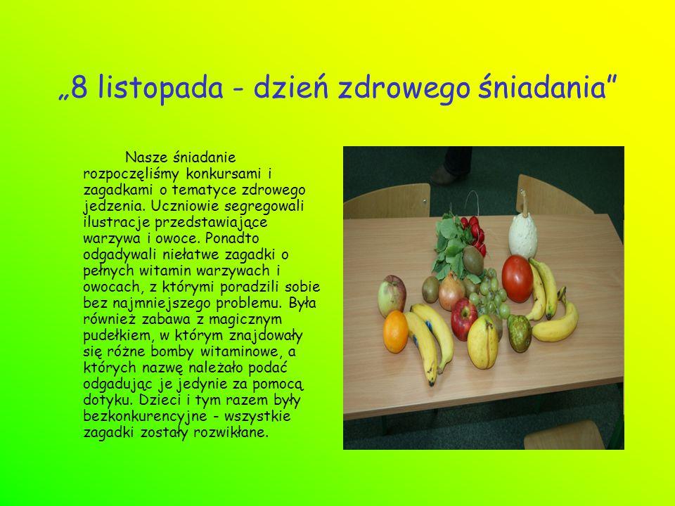"""""""8 listopada - dzień zdrowego śniadania Nasze śniadanie rozpoczęliśmy konkursami i zagadkami o tematyce zdrowego jedzenia."""