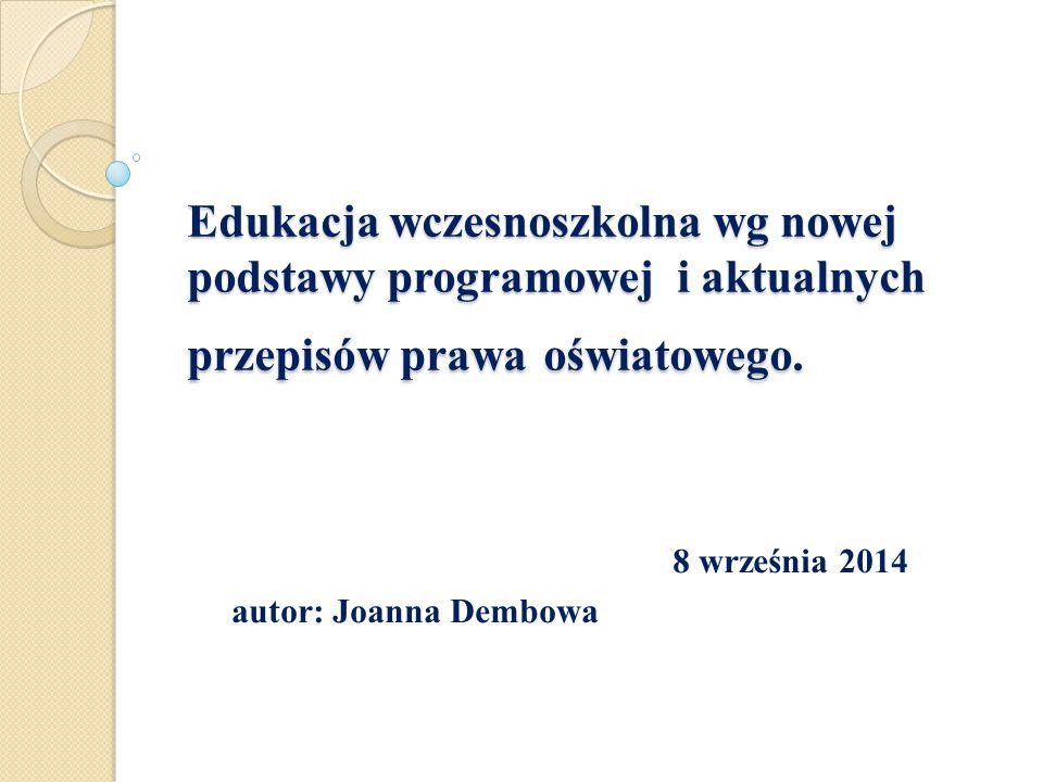 Edukacja wczesnoszkolna wg nowej podstawy programowej i aktualnych przepisów prawa oświatowego. 8 września 2014 autor: Joanna Dembowa