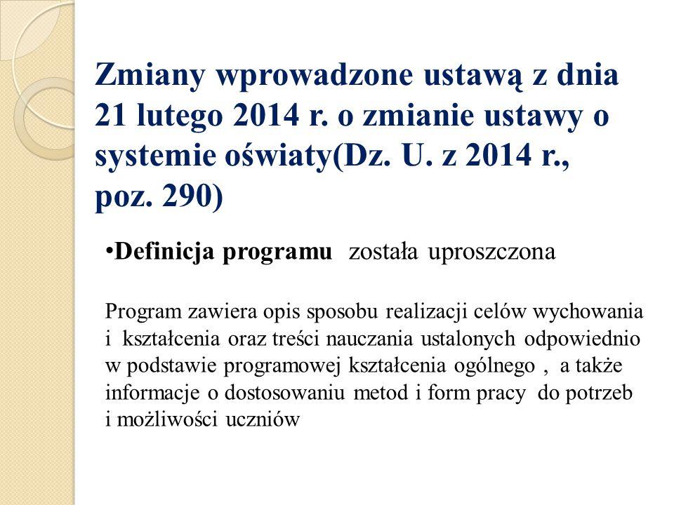 Zmiany wprowadzone ustawą z dnia 21 lutego 2014 r. o zmianie ustawy o systemie oświaty(Dz. U. z 2014 r., poz. 290) Definicja programu została uproszcz