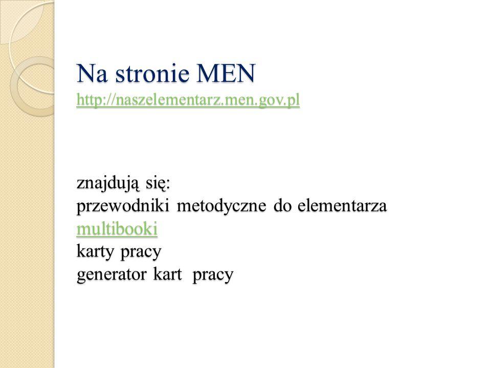 Na stronie MEN http://naszelementarz.men.gov.pl znajdują się: przewodniki metodyczne do elementarza multibooki karty pracy generator kart pracy http:/