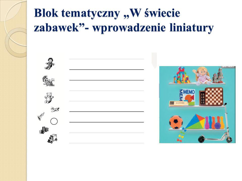 """Blok tematyczny """"W świecie zabawek""""- wprowadzenie liniatury Blok tematyczny """"W świecie zabawek""""- wprowadzenie liniatury"""