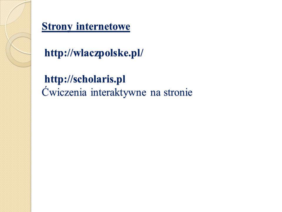 Strony internetowe http://wlaczpolske.pl/ http://scholaris.pl Ćwiczenia interaktywne na stronie