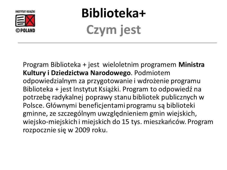 Biblioteka+ Czym jest Program Biblioteka + jest wieloletnim programem Ministra Kultury i Dziedzictwa Narodowego. Podmiotem odpowiedzialnym za przygoto