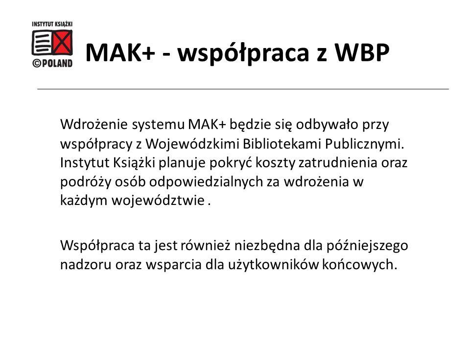 Wdrożenie systemu MAK+ będzie się odbywało przy współpracy z Wojewódzkimi Bibliotekami Publicznymi. Instytut Książki planuje pokryć koszty zatrudnieni