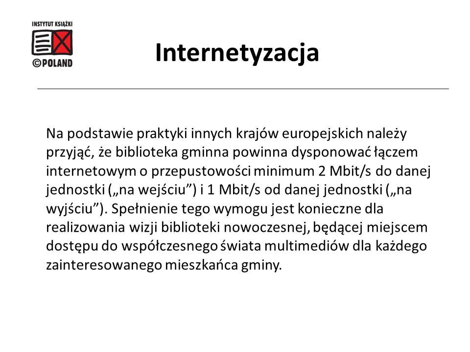Na podstawie praktyki innych krajów europejskich należy przyjąć, że biblioteka gminna powinna dysponować łączem internetowym o przepustowości minimum