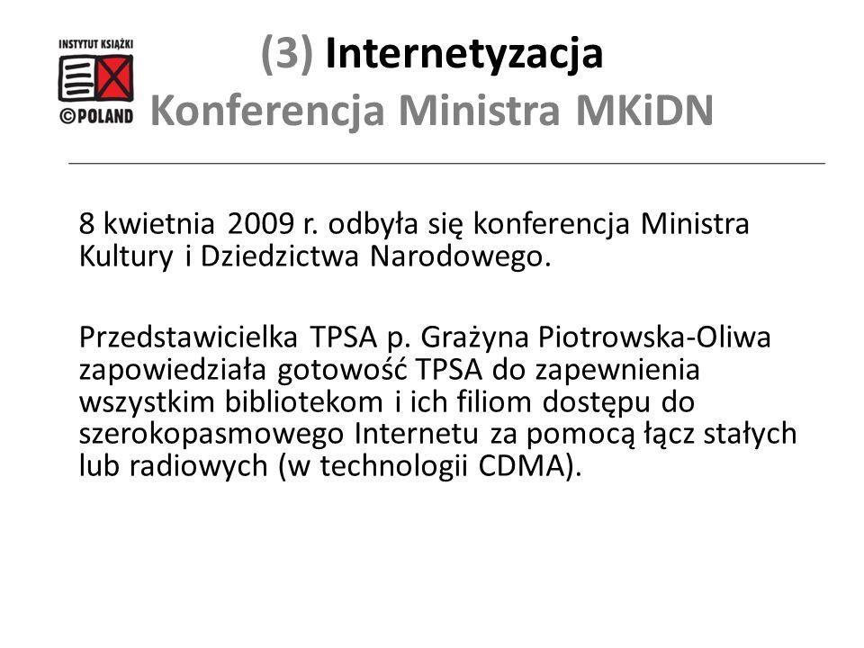 (3) Internetyzacja Konferencja Ministra MKiDN 8 kwietnia 2009 r. odbyła się konferencja Ministra Kultury i Dziedzictwa Narodowego. Przedstawicielka TP