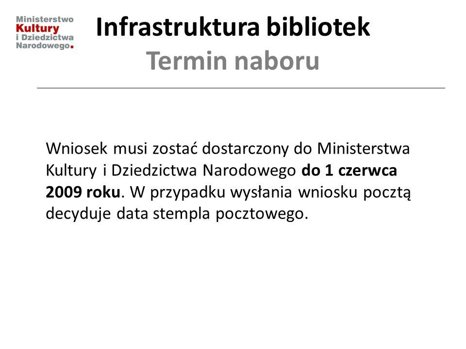 Infrastruktura bibliotek Termin naboru Wniosek musi zostać dostarczony do Ministerstwa Kultury i Dziedzictwa Narodowego do 1 czerwca 2009 roku. W przy
