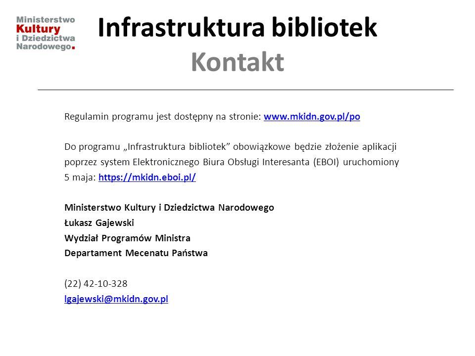 """Infrastruktura bibliotek Kontakt Regulamin programu jest dostępny na stronie: www.mkidn.gov.pl/powww.mkidn.gov.pl/po Do programu """"Infrastruktura bibli"""
