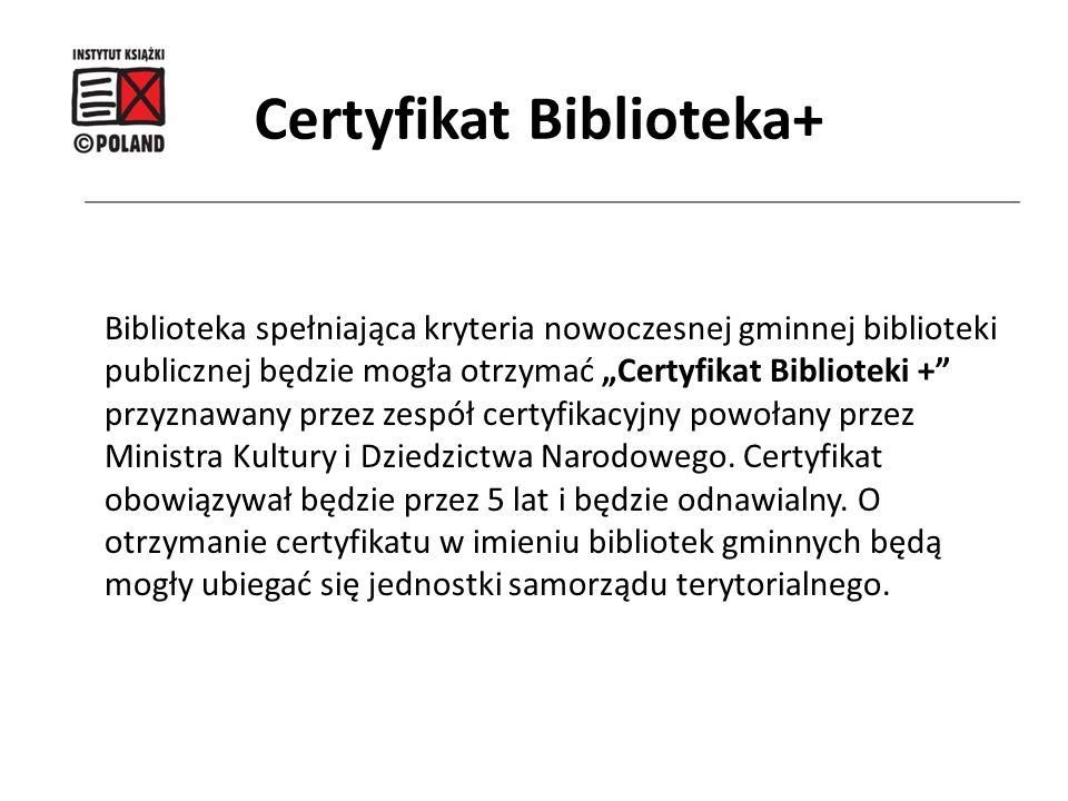 """Biblioteka spełniająca kryteria nowoczesnej gminnej biblioteki publicznej będzie mogła otrzymać """"Certyfikat Biblioteki +"""" przyznawany przez zespół cer"""