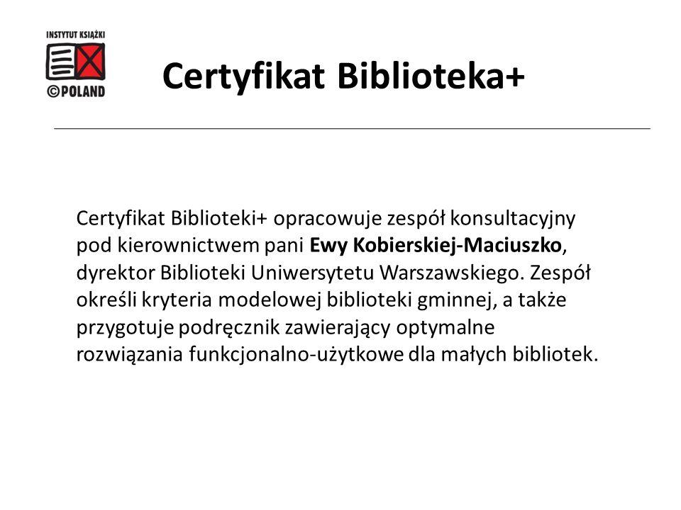 Certyfikat Biblioteki+ opracowuje zespół konsultacyjny pod kierownictwem pani Ewy Kobierskiej-Maciuszko, dyrektor Biblioteki Uniwersytetu Warszawskieg