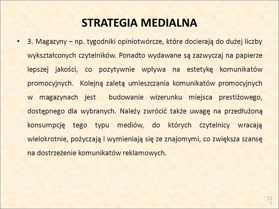 STRATEGIA MEDIALNA 3. Magazyny – np. tygodniki opiniotwórcze, które docierają do dużej liczby wykształconych czytelników. Ponadto wydawane są zazwycza