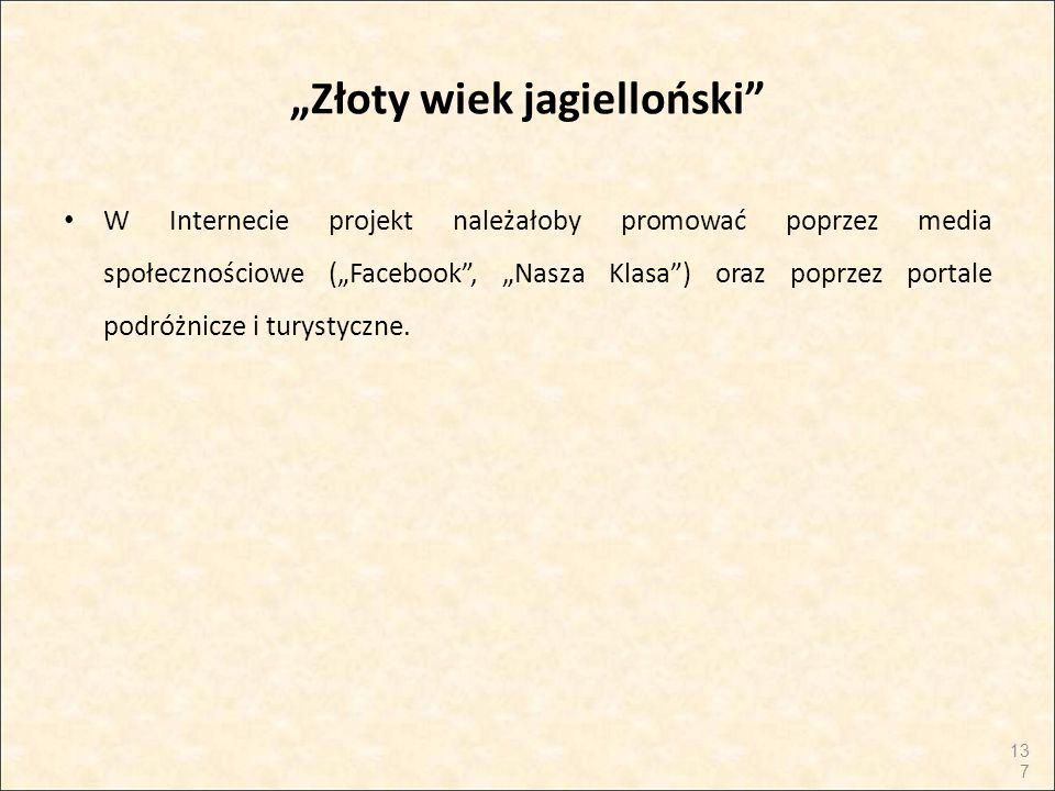"""""""Złoty wiek jagielloński"""" W Internecie projekt należałoby promować poprzez media społecznościowe (""""Facebook"""", """"Nasza Klasa"""") oraz poprzez portale podr"""