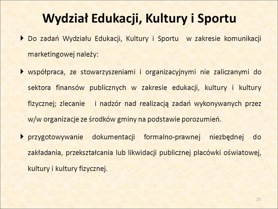 Wydział Edukacji, Kultury i Sportu  Do zadań Wydziału Edukacji, Kultury i Sportu w zakresie komunikacji marketingowej należy:  współpraca, ze stowar