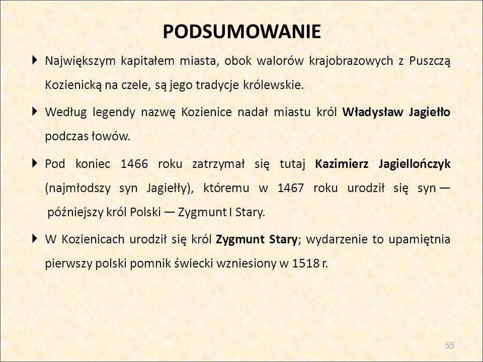 PODSUMOWANIE  Największym kapitałem miasta, obok walorów krajobrazowych z Puszczą Kozienicką na czele, są jego tradycje królewskie.  Według legendy