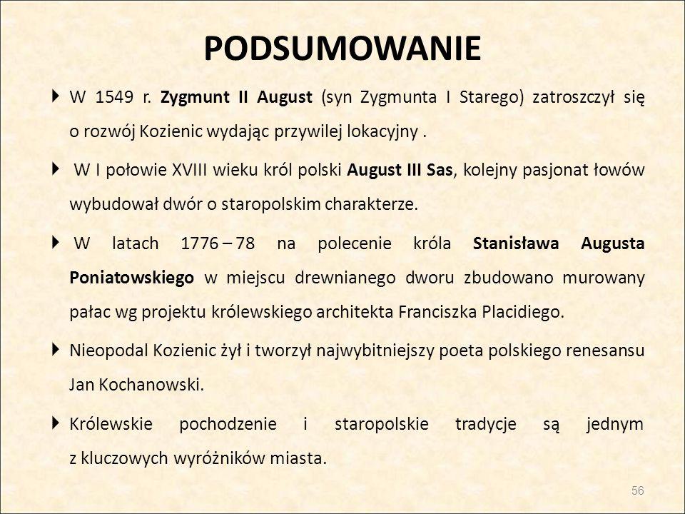 PODSUMOWANIE  W 1549 r. Zygmunt II August (syn Zygmunta I Starego) zatroszczył się o rozwój Kozienic wydając przywilej lokacyjny.  W I połowie XVIII