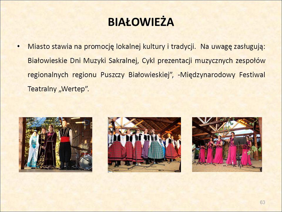BIAŁOWIEŻA Miasto stawia na promocję lokalnej kultury i tradycji. Na uwagę zasługują: Białowieskie Dni Muzyki Sakralnej, Cykl prezentacji muzycznych z