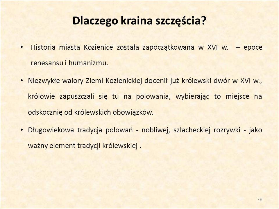 Dlaczego kraina szczęścia? Historia miasta Kozienice została zapoczątkowana w XVI w. – epoce renesansu i humanizmu. Niezwykłe walory Ziemi Kozienickie
