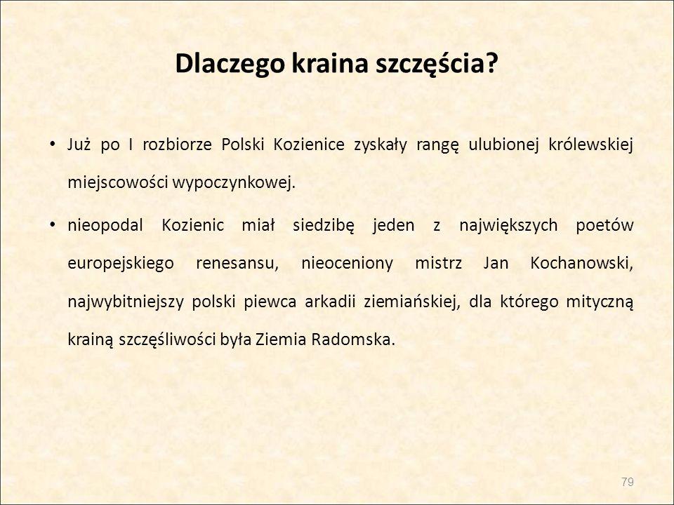 Dlaczego kraina szczęścia? Już po I rozbiorze Polski Kozienice zyskały rangę ulubionej królewskiej miejscowości wypoczynkowej. nieopodal Kozienic miał