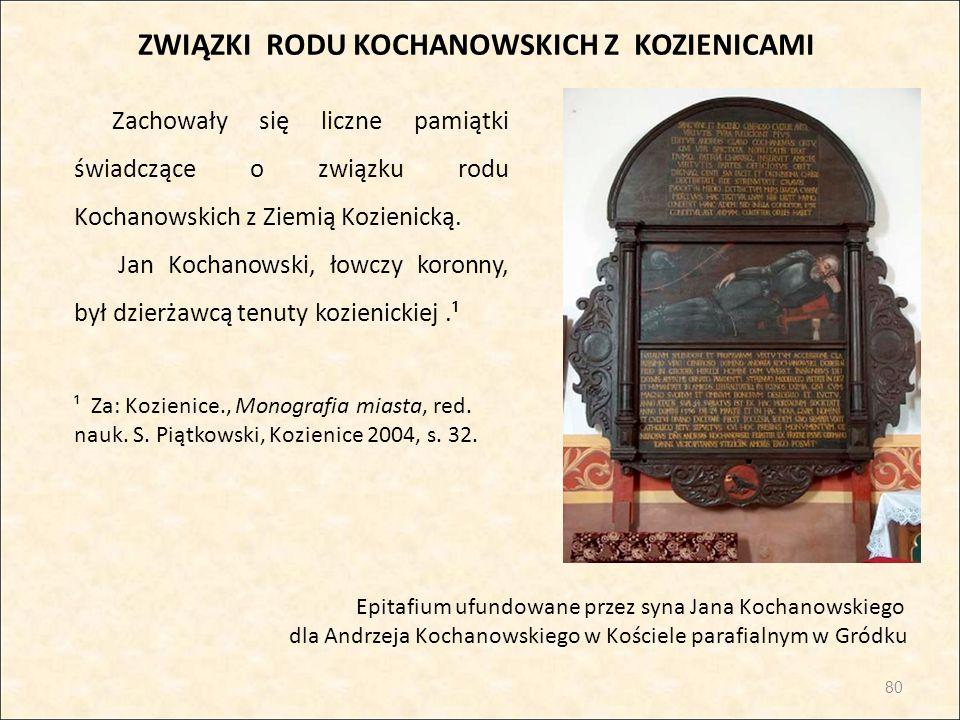 80 Epitafium ufundowane przez syna Jana Kochanowskiego dla Andrzeja Kochanowskiego w Kościele parafialnym w Gródku Zachowały się liczne pamiątki świad