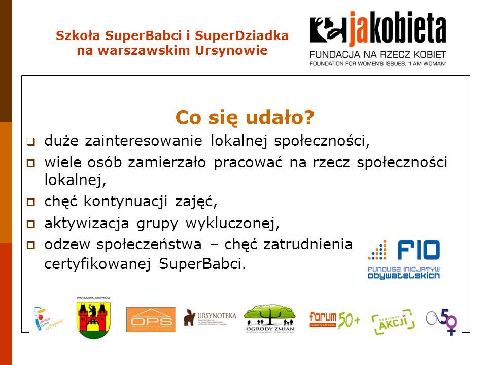 Szkoła SuperBabci i SuperDziadka na warszawskim Ursynowie Co się udało?  duże zainteresowanie lokalnej społeczności,  wiele osób zamierzało pracować