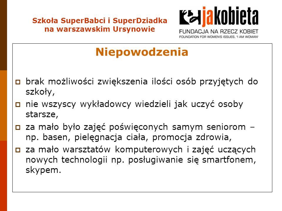 Szkoła SuperBabci i SuperDziadka na warszawskim Ursynowie Niepowodzenia  brak możliwości zwiększenia ilości osób przyjętych do szkoły,  nie wszyscy