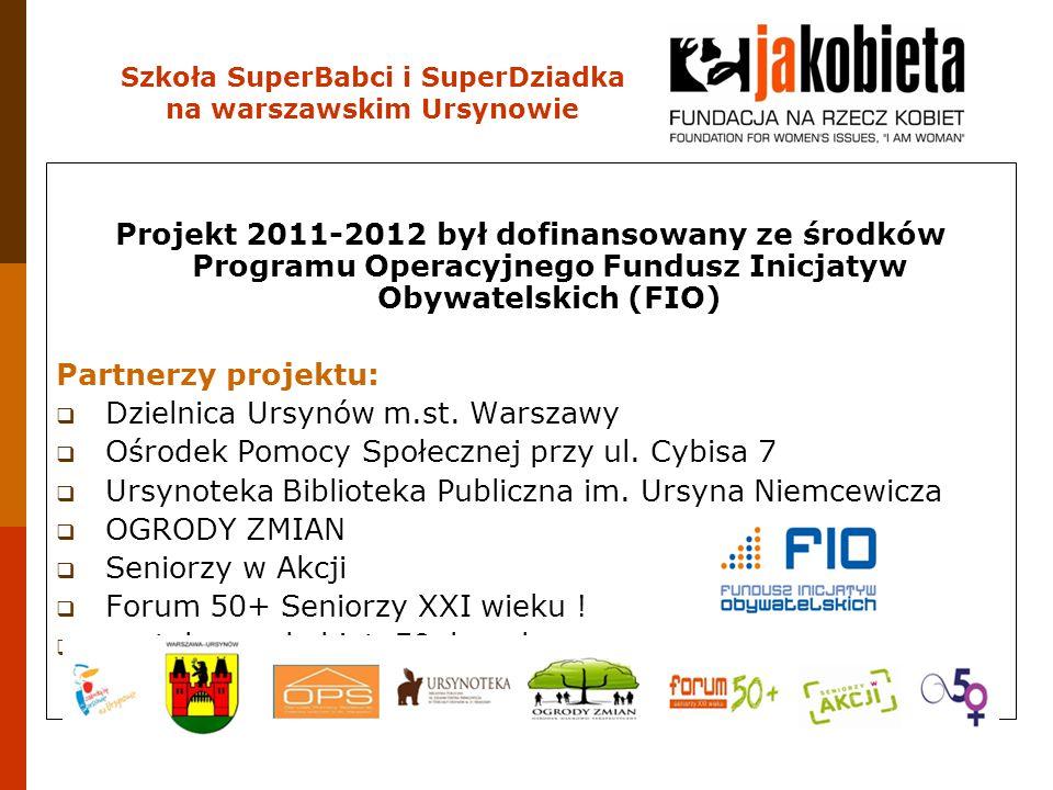 Szkoła SuperBabci i SuperDziadka na warszawskim Ursynowie Projekt 2011-2012 był dofinansowany ze środków Programu Operacyjnego Fundusz Inicjatyw Obywa