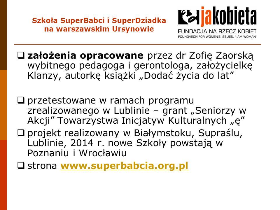 """Szkoła SuperBabci i SuperDziadka na warszawskim Ursynowie Potrzeba realizacji projektu  polscy dziadkowie w porównaniu do ich europejskich rówieśników aktywnie angażują w wychowanie wnuków,  to właśnie ta pomoc dziadków umożliwia młodym matkom podjęcie pracy po urlopie macierzyńskim,  rodziców nie stać na opiekunkę a infrastruktura żłobków jest słabo rozwinięta,  inwestowanie w więzi międzypokoleniowe -dziadkowie, rodzice, wnuki ma znaczenie dla przyszłości całej rodziny,  model rodziny się zmienia – rozwody, adopcje emigracja zarobkowa, późne powroty z pracy do domu,  nowe oczekiwania co do edukacji dzieci – nowoczesne zabawki, bajki, muzyka,  opiekunami dzieci """"przed i po szkole są dziadkowie."""