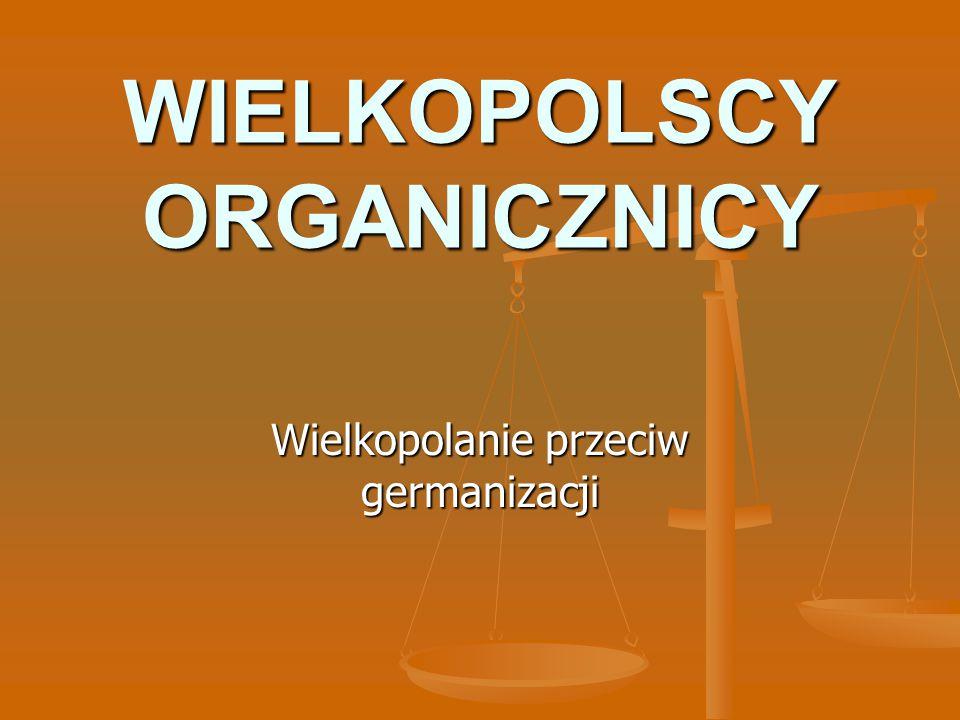 WIELKOPOLSCY ORGANICZNICY Wielkopolanie przeciw germanizacji