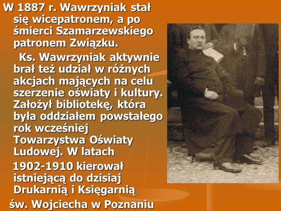 W 1887 r. Wawrzyniak stał się wicepatronem, a po śmierci Szamarzewskiego patronem Związku. Ks. Wawrzyniak aktywnie brał też udział w różnych akcjach m