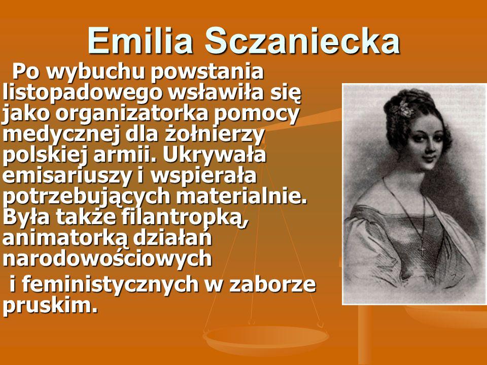 Emilia Sczaniecka Po wybuchu powstania listopadowego wsławiła się jako organizatorka pomocy medycznej dla żołnierzy polskiej armii. Ukrywała emisarius