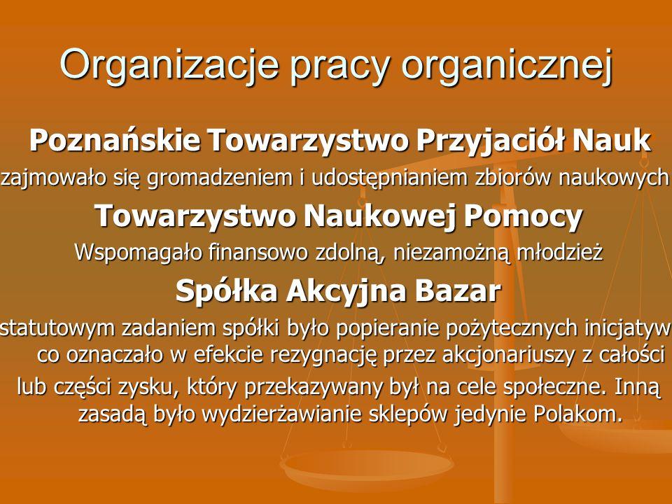 Organizacje pracy organicznej Poznańskie Towarzystwo Przyjaciół Nauk Poznańskie Towarzystwo Przyjaciół Nauk zajmowało się gromadzeniem i udostępnianie