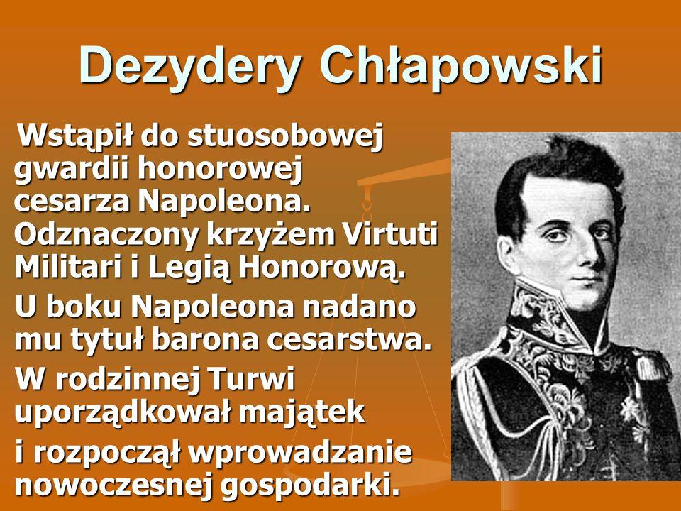 Dezydery Chłapowski Wstąpił do stuosobowej gwardii honorowej cesarza Napoleona. Odznaczony krzyżem Virtuti Militari i Legią Honorową. Wstąpił do stuos